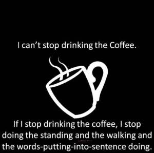 cant stop drinking coffee