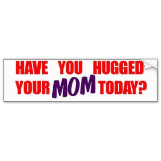 have_you_hugged_your_mom_today_bumper_sticker-r2c89829c3710488da9258c1a72fc3dc4_v9wht_8byvr_324