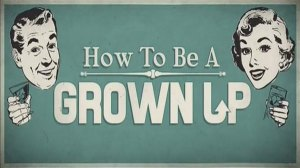 how-to-be-a-grown-up
