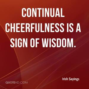 irish-sayings-quote-continual-cheerfulness-is-a-sign-of-wisdom